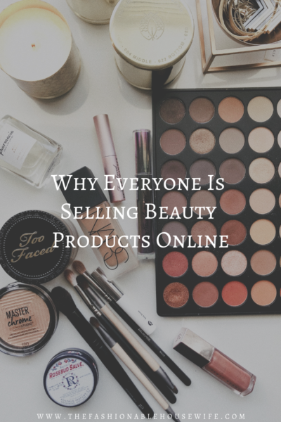 Why Everyone Is Selling Beauty Products Online