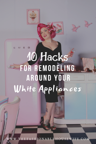 10 Hacks For Remodeling Around Your White Appliances