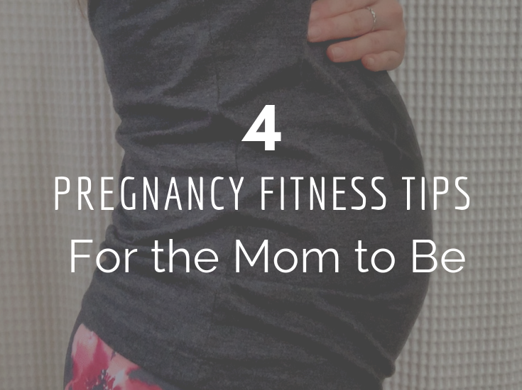 4 Pregnancy Fitness Tips for the Mom to Be