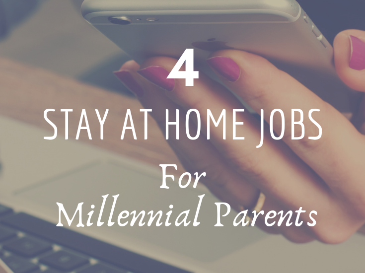 4 Stay At Home Jobs For Millennial Parents