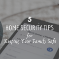 5 Home Security Tips for Keeping Your Family Safe
