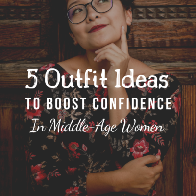 5 Outfit Ideas to Boost Confidence In Middle-Age Women