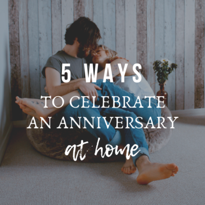 5 Ways To Celebrate an Anniversary at Home