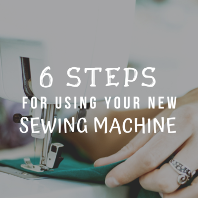 6 Steps For Using Your New Sewing Machine