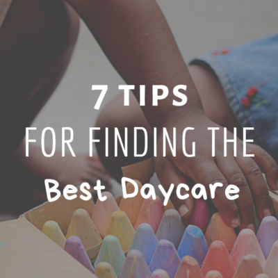 7 Tips For Finding The Best Daycare