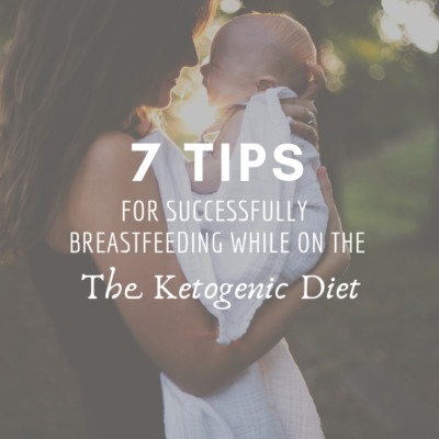 7 Tips For Successfully Breastfeeding While On The Ketogenic Diet