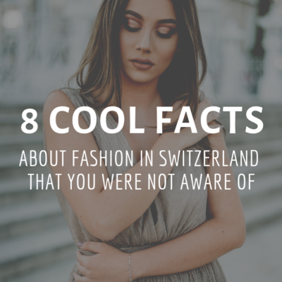8 Cool Facts About Fashion in Switzerland That You Were Not Aware Of