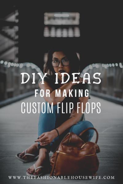 DIY Ideas For Making Custom Flip Flops