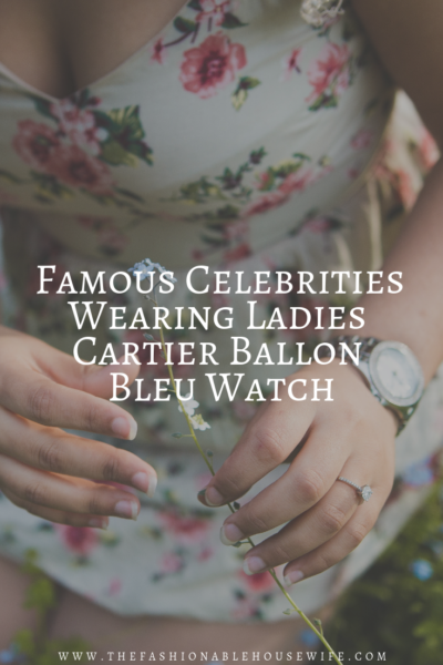 Famous Celebrities Wearing Ladies Cartier Ballon Bleu Watch