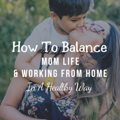 How To Balance Mom Life and Working From Home in a Healthy Way