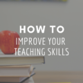 How To Improve Your Teaching Skills