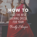 How to Find the Best Evening Dress For Your Body Shape