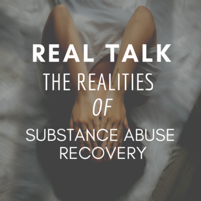 Real Talk: The Realities of Substance Abuse Recovery