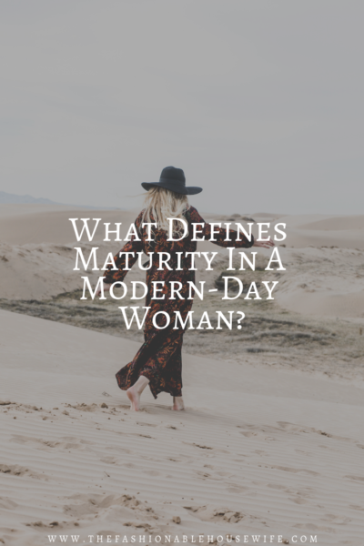 What Defines Maturity In A Modern-Day Woman?