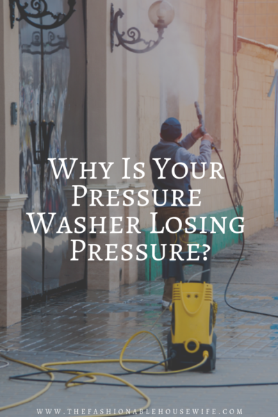 Why Is Your Pressure Washer Losing Pressure?