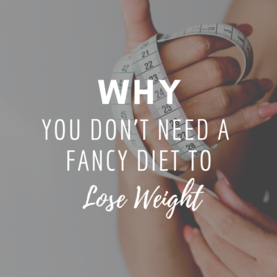 Why You Don't Need A Fancy Diet To Lose Weight