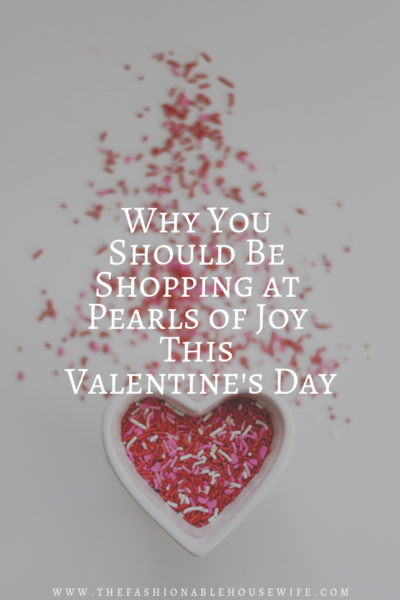 Why You Should Be Shopping at Pearls of Joy This Valentine's Day