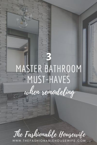 3 Master Bathroom Must-Haves When Remodeling