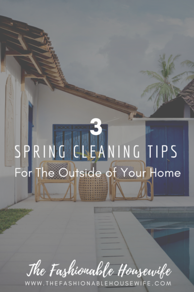 3 Spring Cleaning Tips For The Outside of Your Home