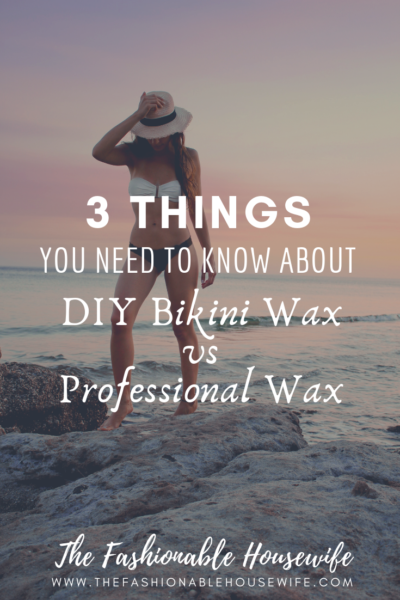 3 Things You Need To Know About DIY Bikini Wax vs Professional Waxing