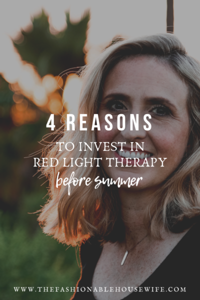 4 Reasons To Invest In Red Light Therapy Before Summer