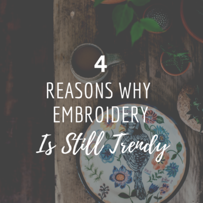 4 Reasons Why Embroidery Is Still Trendy
