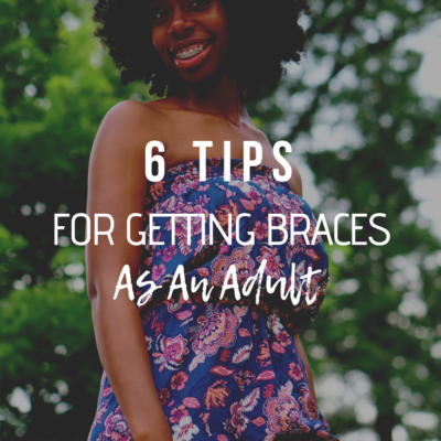 4 Tips For Getting Braces As An Adult