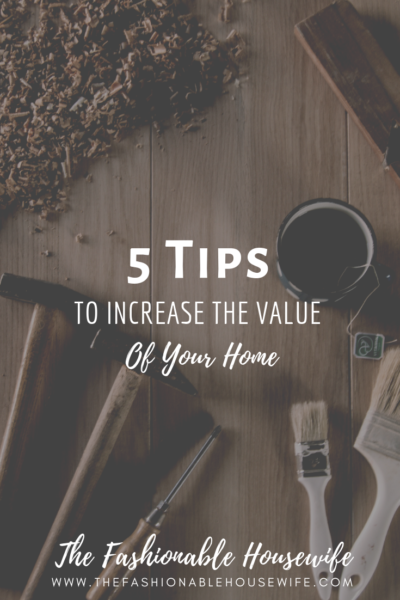 5 Tips To Increase The Value Of Your Home