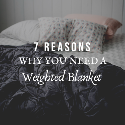 7 Reasons Why You Need A Weighted Blanket