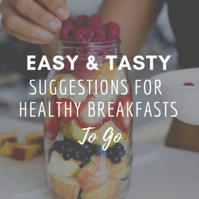Easy and Tasty Suggestions for Healthy Breakfasts To Go
