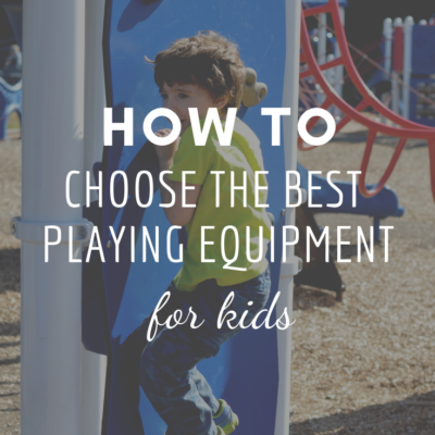How To Choose The Best Playing Equipment For Kids