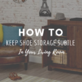 How To Keep Shoe Storage Subtle In Your Living Room