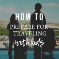How to Prepare for Traveling With Kids