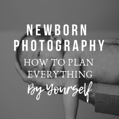 Newborn Photography: How To Plan Everything By Yourself