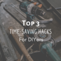 Top 3 Time-Saving Hacks For DIYers