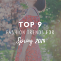 Top 9 Fashion Trends for Spring 2019