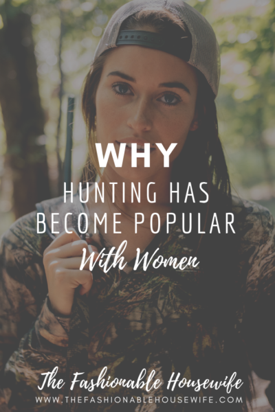 Why Hunting Has Become Popular With Women