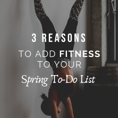 3 Reasons To Add Fitness To Your Spring To-Do List