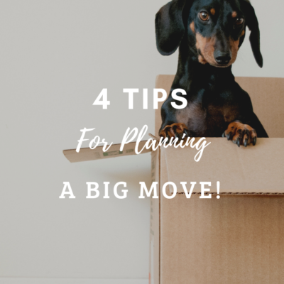 4 Tips For Planning A Big Move