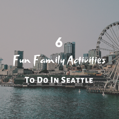 6 Fun Family Activities To Do In Seattle