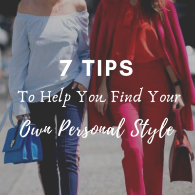 7 Tips To Help You Find Your Own Personal Style