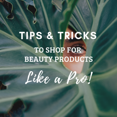 8 Tips & Tricks To Shop For Beauty Products Like A Pro