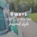 8 Ways to Develop Your Own Personal Style