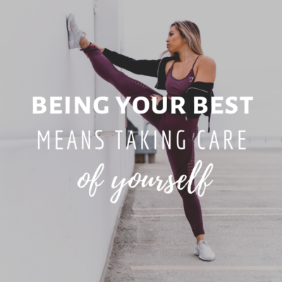 Being Your Best Means Taking Care of Yourself