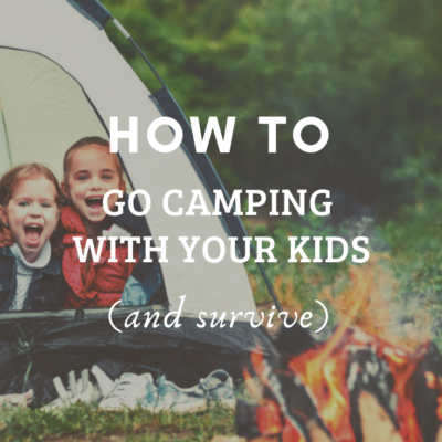 How To Go Camping With Your Kids (And Survive)