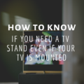How To Know If You Need a TV Stand Even If Your TV is Mounted