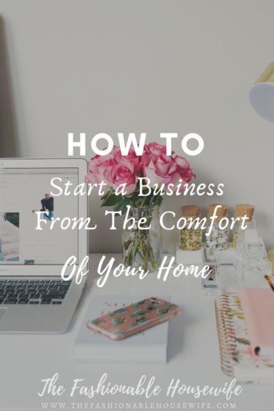 How To Start a Business From The Comfort of Your Home