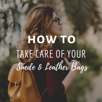 How To Take Care Of Your Suede and Leather Bags