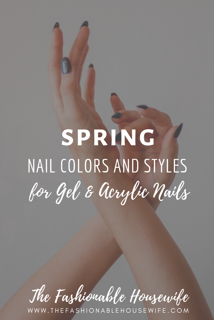 Spring Nail Colors Amp Fun Styles For Gel Amp Acrylic Nails The Fashionable Housewife