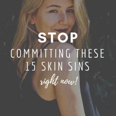 Stop Committing These 15 Skin Sins Right Now!